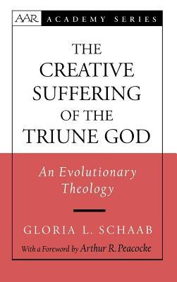 Creative Suffering of the Triune God: An Evolutionary Theology Gloria L Schaab