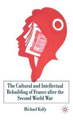 The Cultural and Intellectual Rebuilding of France After the Second World War Michael Kelly