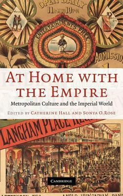 At Home with the Empire: Metropolitan Culture and the Imperial World  by  Catherine  Hall