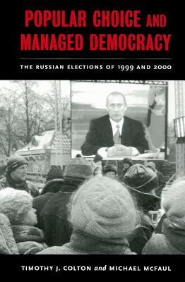 Popular Choice and Managed Democracy: The Russian Elections of 1999 and 2000 Timothy J. Colton
