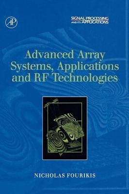 Advanced Array Systems, Applications and RF Technologies. Signal Processing and Its Applications.  by  Nicholas Fourikis