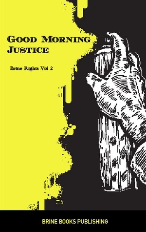 Good Morning Justice (Brine Rights, #2)  by  Brine Books Publishing