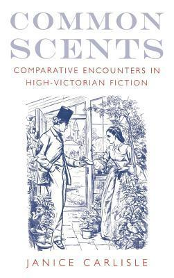 Common Scents: Comparative Encounters in High-Victorian Fiction Janice Carlisle