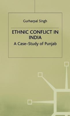 Ethnic Conflict in India: A Case-Study of Punjab  by  Gurharpal Dr Singh