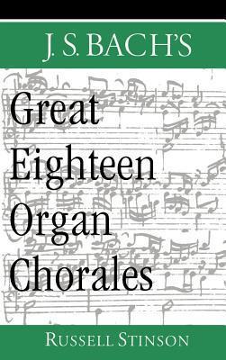 J.S. Bachs Great Eighteen Organ Chorales Russell Stinson