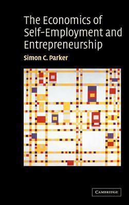 The Economics of Self Employment and Entrepreneurship  by  Simon C. Parker
