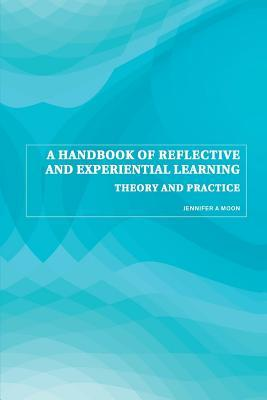 Reflection in Learning and Professional Development: Theory and Practice Jennifer A Moon