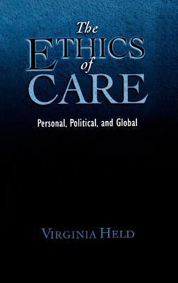 Ethics of Care: Personal, Political, and Global  by  Virginia Held