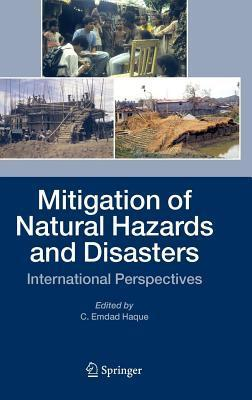 Mitigation of Natural Hazards and Disasters: International Perspectives  by  C. Emdad Haque