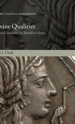 Divine Qualities: Cult and Community in Republican Rome. Oxford Classical Monographs. Anna J. Clark