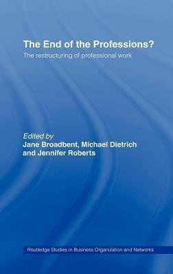 End of the Professions?: The Restructuring of Professional Work  by  Jane Broadbent