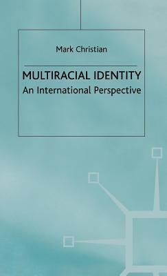 Multiracial Identity: An International Perspective  by  Mark Christian