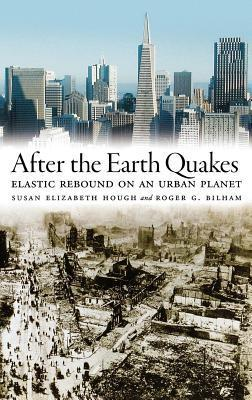 After the Earth Quakes: Elastic Rebound on an Urban Planet  by  Susan Elizabeth Hough