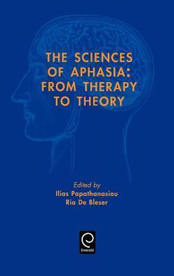 Sciences of Aphasia: From Therapy to Theory  by  Ilias Papathanasiou