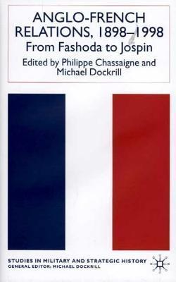 Anglo-French Relations 1898 - 1998: From Fashoda to Jospin Philippe Chassaigne