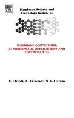 Membrane Contactors: Fundamentals, Applications and Potentialities: Fundamentals, Applications and Potentialities  by  E. Drioli
