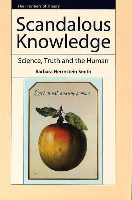 Scandalous Knowledge: Science, Truth and the Human. the Frontiers of Theory.  by  Barbara Herrnstein Smith