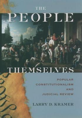 People Themselves: Popular Constitutionalism and Judicial Review Larry Kranmer