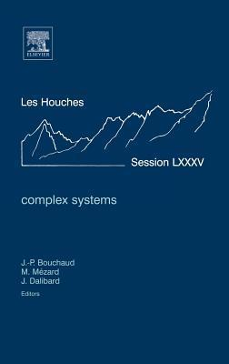 Complex Systems: Lecture Notes of the Les Houches Summer School 2006  by  Jean-Philippe Bouchaud