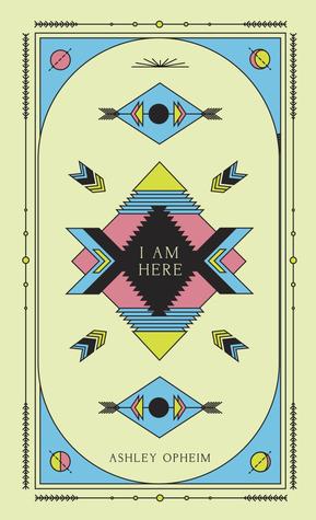 I Am Here  by  Ashley Opheim