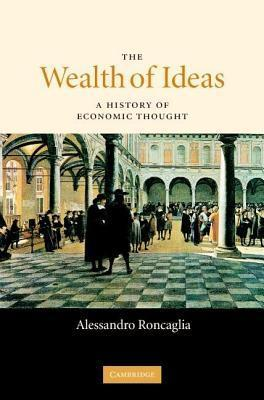 Wealth of Ideas: A History of Economic Thought Alessandro Roncaglia