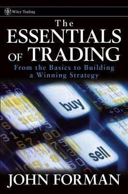 Essentials of Trading: From the Basics to Building a Winning Strategy John Forman