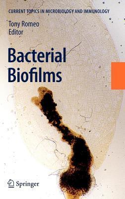 Bacterial Biofilms. Current Topics in Microbiology and Immunology, Volume 322 Tony Romeo