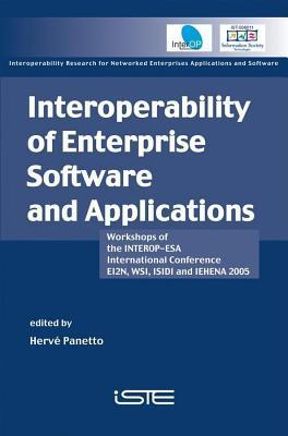 Interoperability of Enterprise Software and Applications: Workshops of the Interop-ESA 2005 International Conference (Ei2n, WSI, Isidi and Iehena 2005 Hervé Panetto