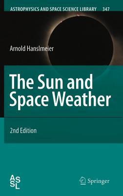 Sun and Space Weather, The. Astrophysics and Space Library, Volume 347. Arnold Hanslmeier
