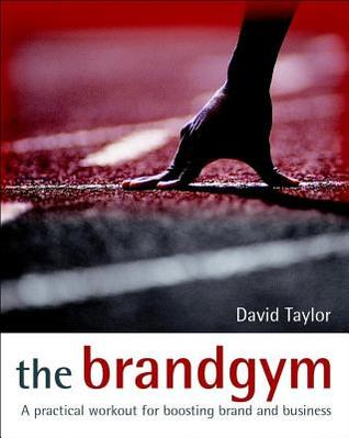Brandgym: A Practical Workout for Boosting Brand and Business  by  D Taylor