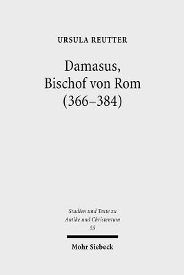 Damasus, Bischof Von ROM (366-384): Leben Und Werk  by  Ursula Reutter