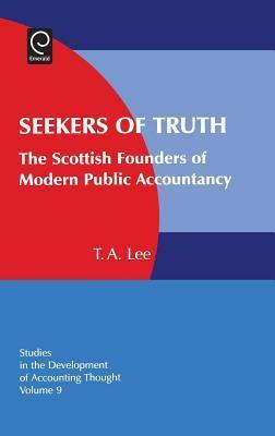 Seekers of Truth: The Scottish Founders of Modern Public Accountancy (Volume 9, Studies in the Development of Accounting Thought)  by  Thomas A. Lee