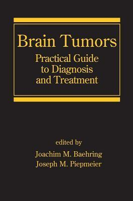 Brain Tumors: Practical Guide to Diagnosis and Treatment  by  Joachim M Baehring