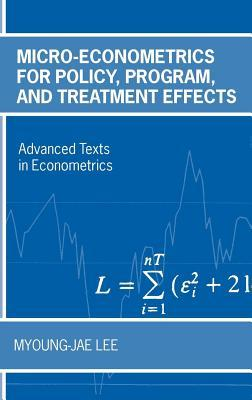 Micro-Econometrics for Policy, Program and Treatment Effects. Advanced Texts in Econometrics.  by  Myoung-jae Lee