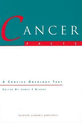 Cancer Facts: A Concise Oncology Text  by  James F Bishop