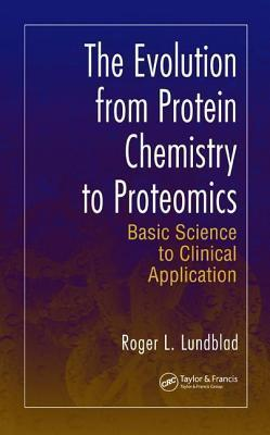 Evolution from Protein Chemistry to Proteomics, The: Basic Science to Clinical Application  by  Roger L Lundblad