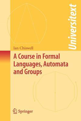 A Course in Formal Languages, Automata and Groups  by  Ian Chiswell