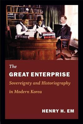Great Enterprise: Sovereignty and Historiography in Modern Korea  by  Henry H Em