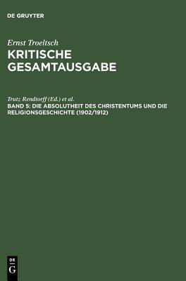 Absolutheit Des Christentums Und Die Religionsgeschichte (1902/1912): Mit Den Thesen Von 1901 Und Den Handschriftlichen Zusatzen  by  Trutz Rendtorff