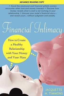 Financial Intimacy: How to Create a Healthy Relationship with Your Money and Your Mate Jacquette M Timmons
