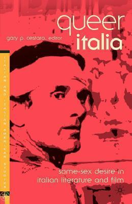 Queer Italia: Same-Sex Desire in Italian Literature and Film  by  Gary P Cestaro