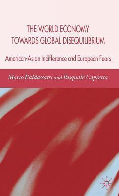 World Economy Towards Global Disequilibrium: American-Asian Indifference and European Fears Mario Baldassarri