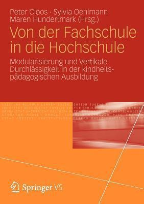 Von Der Fachschule in Die Hochschule: Modularisierung Und Vertikale Durchlassigkeit in Der Kindheitspadagogischen Ausbildung  by  Peter Cloos