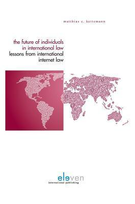 The Future of Individuals in International Law Lessons from International Internet Law Matthias C. Kettemann