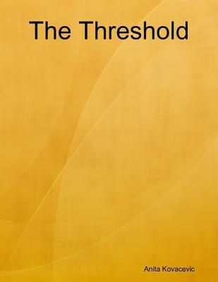 The Threshold Anita Kovacevic