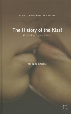 History of the Kiss: The Birth of Popular Culture  by  Marcel Danesi