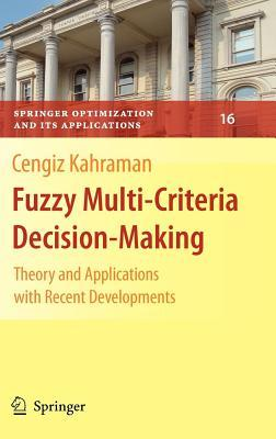 Fuzzy Multi-Criteria Decision Making: Theory and Applications with Recent Developments. Springer Optimization and Its Applications  by  Cengiz Kahraman
