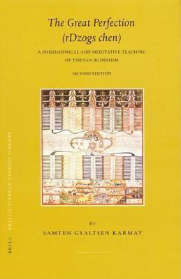 Great Perfection (Rdzogs Chen): A Philosophical and Meditative Teaching of Tibetan Buddhism. Brill S Tibetan Studies Library, Volume II.  by  Samten Gyaltsen Karmay