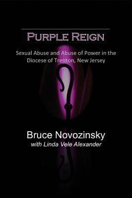 Purple Reign:  sexual abuse and abuse of power in the Diocese of Trenton, New Jersey  by  Bruce G. Novozinsky