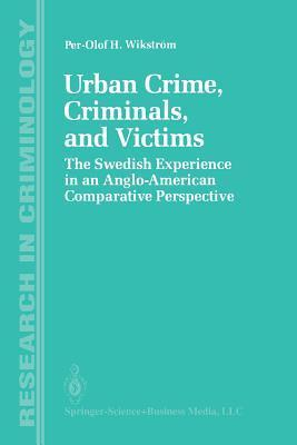 Urban Crime, Criminals, and Victims: The Swedish Experience in an Anglo-American Comparative Perspective  by  Per-Olof H. Wikstrom